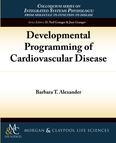 Developmental Programming of Cardiovascular Disease (Colloquium Series on Integrated Systems ...