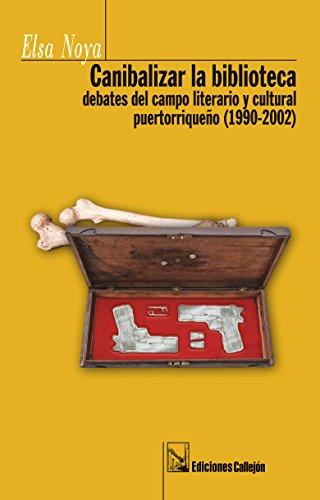 9781615051755: Canibalizar La Biblioteca. Debates Del Campo Literario Y Cultural Puertorriqueño (1990-2002)
