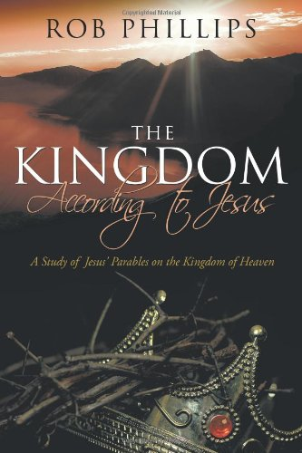 9781615070251: The Kingdom According to Jesus: A Study of Jesus' Parables on the Kingdom of Heaven
