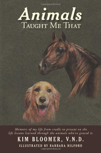 Animals Taught Me That: Memoirs of My Life from Cradle to Present on the Life Lessons Learned ...