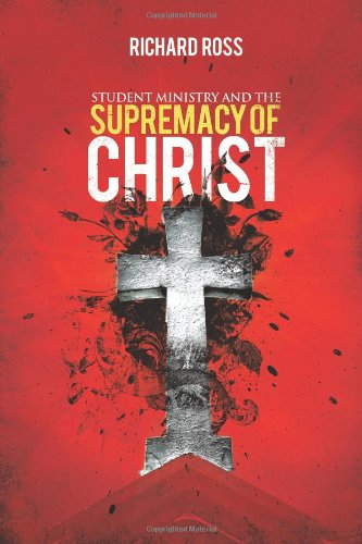 9781615070558: Student Ministry and the Supremacy of Christ