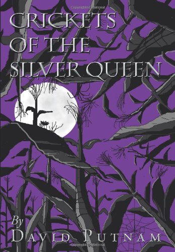 Crickets of the Silver Queen: Putnam, David