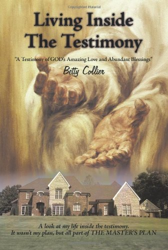 Living Inside the Testimony: A Testimony of: Betty Collier