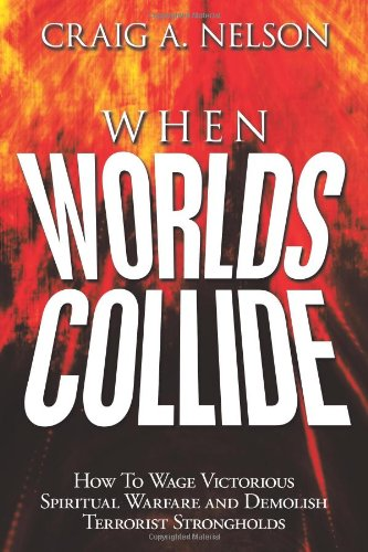 9781615071067: When Worlds Collide: How to Wage Victorious Spiritual Warfare and Demolish Terrorist Strongholds