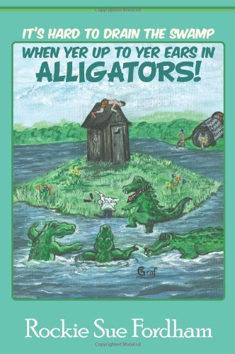 9781615071685: It's Hard to Drain the Swamp When Yer Up to Yer Ears in Alligators!