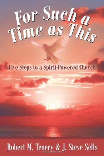 For Such a Time as This: Five Steps To a Spirit-Powered Church: Tenery, Robert M.; Sells, J. Steve
