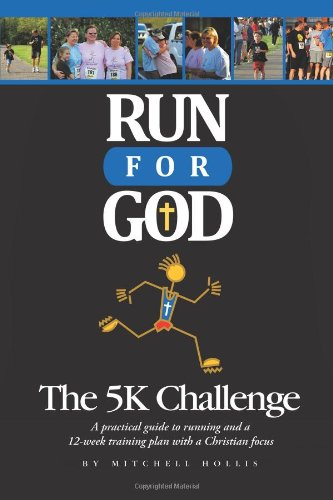 9781615072538: Run For God: The 5K Challenge A practical guide to running and a 12-week training plan with a Christian focus.