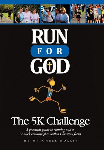 9781615072552: Run For God: The 5k Challenge A practical guide to running and a 12-week training plan with a Christian focus