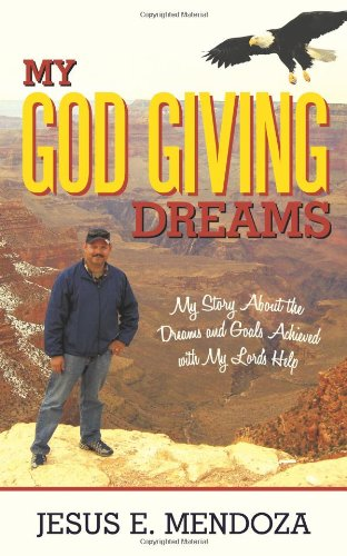 9781615072590: My God Giving Dreams: My Story about the Dreams and Goals Acheived with My Lord's Help