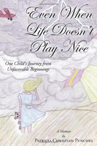 9781615073016: Even When Life Doesn't Play Nice: One Child's Journey from Unfavorable Beginnings a Memoir