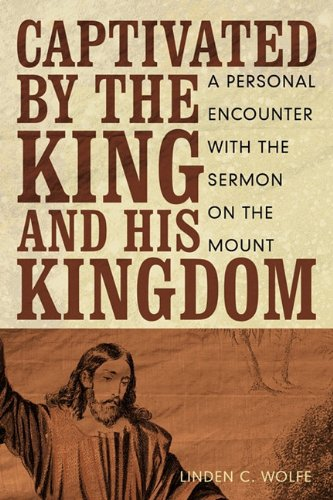 9781615073412: Captivated by the King and His Kingdom: A Personal Encounter with the Sermon on the Mount