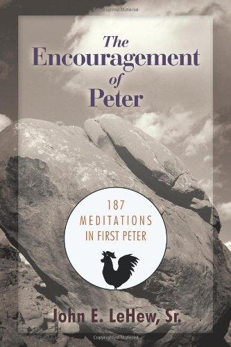 The Encouragement of Peter: 187 Meditations in First Peter: E. Lehew Sr, John
