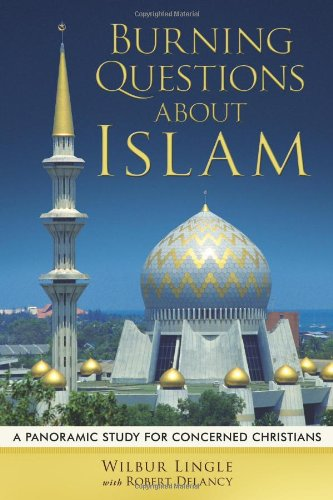 9781615076529: Burning Questions About Islam: A Panoramic Study for Concerned Christians