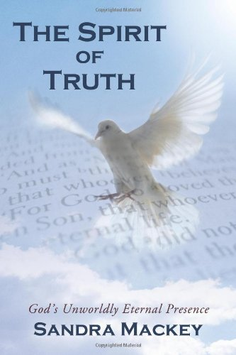 The Spirit of Truth: God's Unworldly Eternal Presence (1615076980) by Sandra Mackey