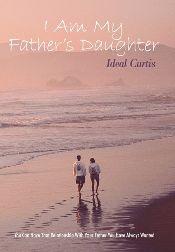 9781615077069: I Am My Father's Daughter: You Can Have That Relationship with Your Father You Have Always Wanted.