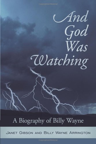 9781615077441: And God Was Watching: A Biography of Billy Wayne