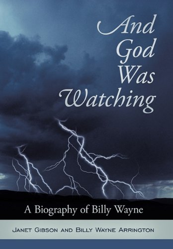 9781615077458: And God Was Watching: A Biography of Billy Wayne