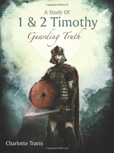 9781615077991: A Study Of 1 & 2 Timothy: Guarding Truth