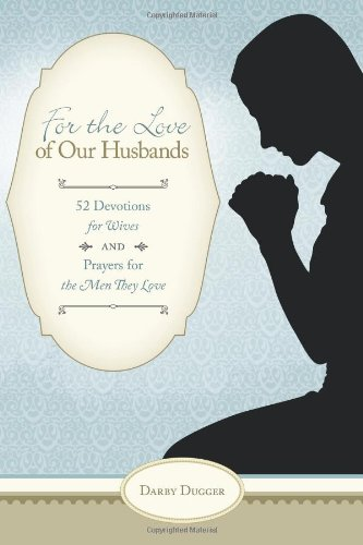 9781615078639: For the Love of Our Husbands: 52 Devotions for Wives and Prayers for the Men They Love