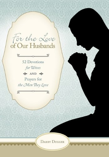 9781615078646: For the Love of Our Husbands: 52 Devotions for Wives and Prayers for the Men They Love