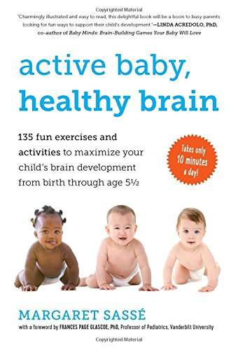 9781615190065: Active Baby, Healthy Brain: 135 Fun Exercises and Activities to Maximize Your Child S Brain Development from Birth Through Age 5 1/2