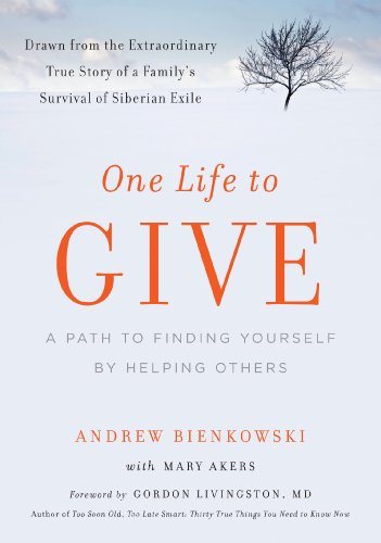 One Life to Give: A Path to Finding Yourself by Helping Others: Andrew Bienkowski