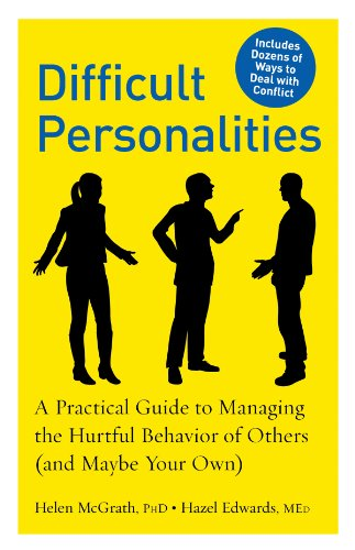 Difficult Personalities: A Practical Guide to Managing the Hurtful Behavior of Others (and Maybe ...