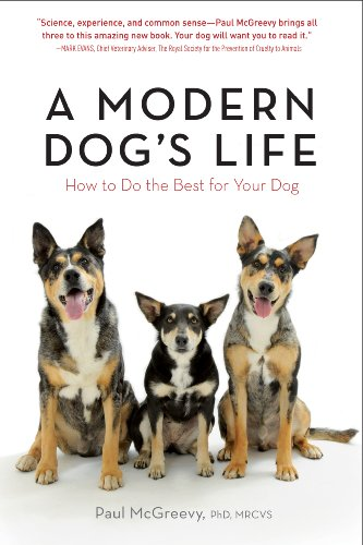A Modern Dog's Life: How to Do the Best for Your Dog: McGreevy, Paul