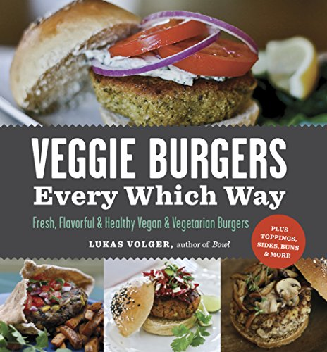 9781615190195: Veggie Burgers Every Which Way: Fresh, Flavorful and Healthy Vegan and Vegetarian Burgers-Plus Toppings, Sides, Buns and More