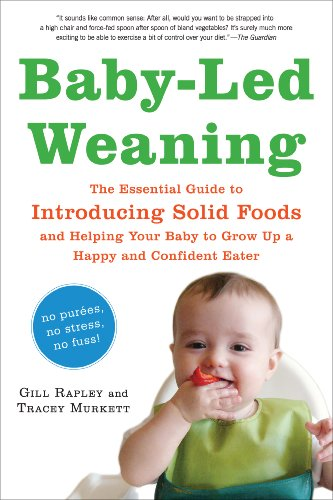9781615190218: Baby-Led Weaning: The Essential Guide to Introducing Solid Foods?and Helping Your Baby to Grow Up a Happy and Confident Eater