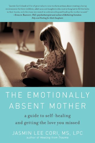 9781615190287: The Emotionally Absent Mother: A Guide to Self-Healing and Getting the Love You Missed