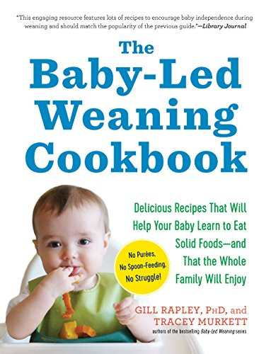 9781615190492: The Baby-Led Weaning Cookbook: Delicious Recipes That Will Help Your Baby Learn to Eat Solid Foods--And That the Whole Family Will Enjoy