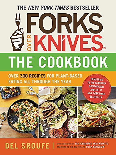 9781615190614: Forks Over Knives - The Cookbook: Over 300 Recipes for Plant-Based Eating All Through the Year