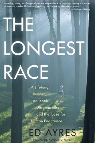 9781615190638: The Longest Race: A Lifelong Runner, an Iconic Ultramarathon, and the Case for Human Endurance