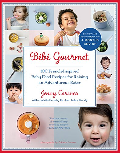 Bebe Gourmet: 100 French-Inspired Baby Food Recipes: Carenco, Jenny; Keraly,