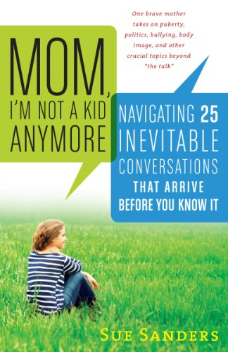 Mom, Im Not a Kid Anymore: Navigating 25 Inevitable Conversations That Arrive Before You Know It: ...