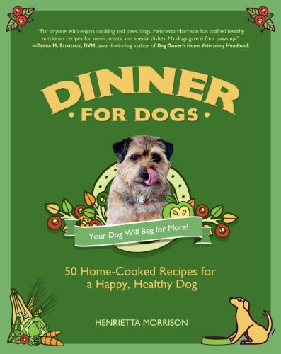 9781615190843: Dinner for Dogs: 50 Home-Cooked Recipes for a Happy, Healthy Dog