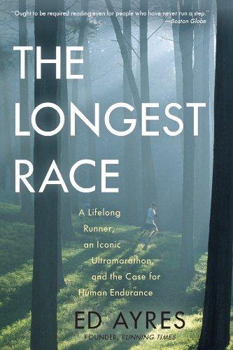 9781615190881: The Longest Race: A Lifelong Runner, An Iconic Ultramarathon, and the Case for Human Endurance