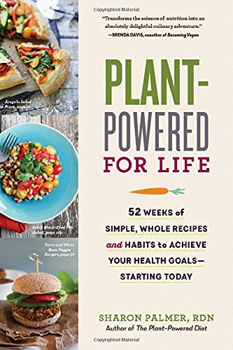 Plant-Powered for Life: Eat Your Way to Lasting Health  with 52 Simple Steps and 125 Delicious ...