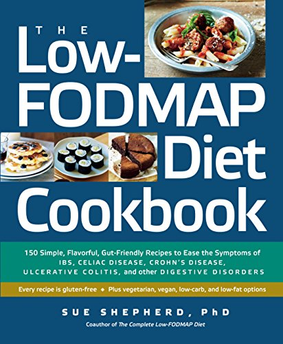 LOW-FODMAP DIET COOKBOOK: 150 Simple, Flavorful, Gut-Friendly Recipes To Ease The Symptoms Of IBS...