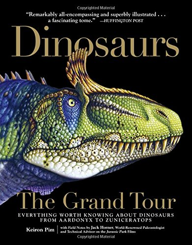 9781615192120: Dinosaurs - The Grand Tour: Everything Worth Knowing About Dinosaurs from Aardonyx to Zuniceratops