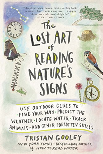 The Lost Art of Reading Nature's Signs: Use Outdoor Clues to Find Your Way, Predict the ...