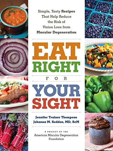 Eat Right for Your Sight: Simple, Tasty Recipes that Help Reduce the Risk of Vision Loss from ...