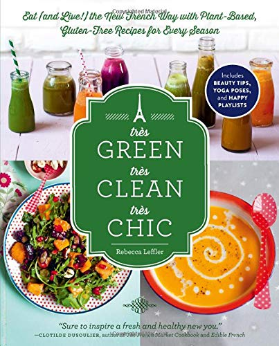 Très Green, Très Clean, Très Chic: Eat (and Live!) the New French Way with ...