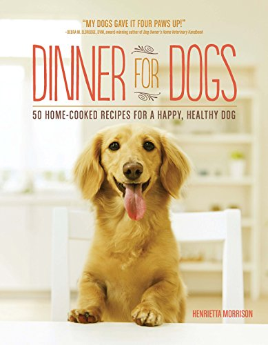 9781615192557: Dinner for Dogs: 50 Home-Cooked Recipes for a Happy, Healthy Dog