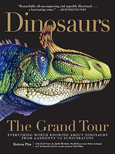 9781615192748: Dinosaurs - The Grand Tour: Everything Worth Knowing About Dinosaurs from Aardonyx to Zuniceratops