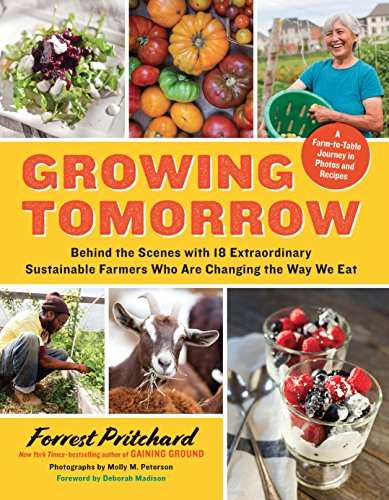 Growing Tomorrow: A Farm-To-Table Journey in Photos and Recipes Behind the Scenes with 18 ...
