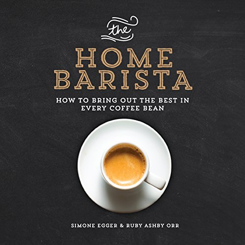 9781615192922: The Home Barista: How to Bring Out the Best in Every Coffee Bean