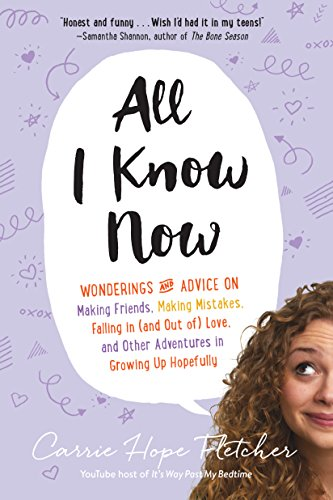 9781615192946: All I Know Now: Wonderings and Advice on Making Friends, Making Mistakes, Falling in (and out of) Love, and Other Adventures in Growing Up Hopefully