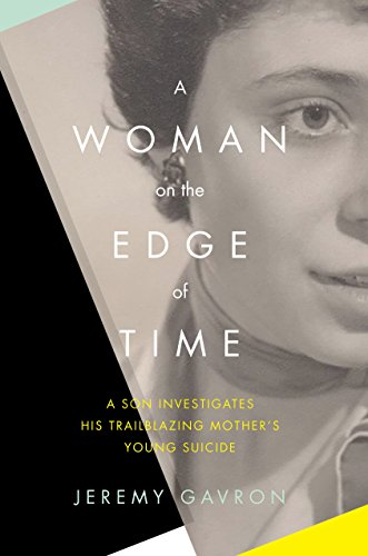A Woman on the Edge of Time: A Son Investigates His Trailblazing Mother s Young Suicide